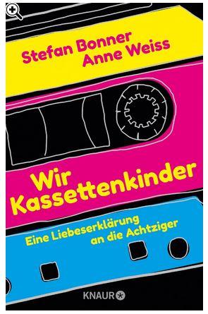 wir-kassettenkinder-anne-weiss-stefan-bonner